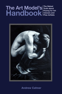 The Art Model's Handbook - The Naked Truth about Posing for Art Classes and Fine Artists